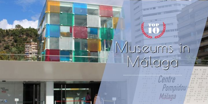 A list of the top 10 museums in Malaga